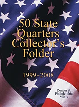 50 State Quarters Collector's Folder: 1999-2008 Denver & Philadelphia Mints 9781402708695