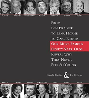 80: From Ben Bradlee to Lena Horne to Carl Reiner, Our Most Famous Eighty Year Olds, Reveal Why They Never Felt So Young 9781402208409