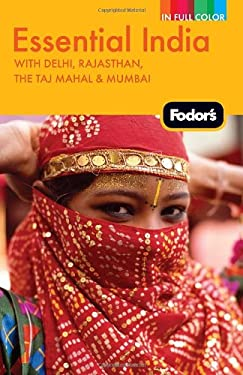 Fodor's Essential India: With Delhi, Rajasthan, the Taj Mahal & Mumbai 9781400005291