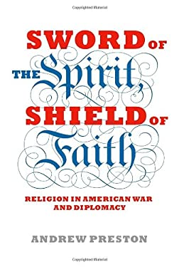 Sword of the Spirit, Shield of Faith: Religion in American War and Diplomacy 9781400043231