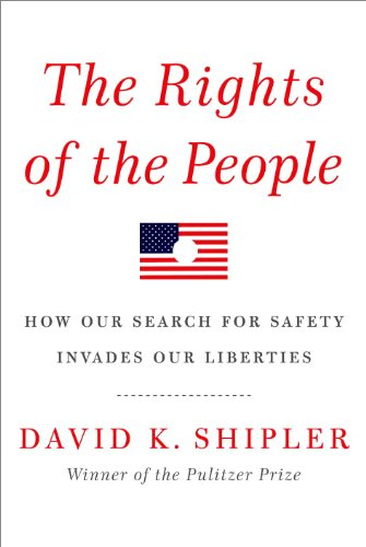 The Rights of the People: How Our Search for Safety Invades Our Liberties 9781400043620