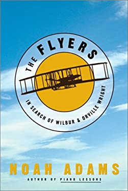The Flyers: In Search of Wilbur and Orville Wright 9781400049127