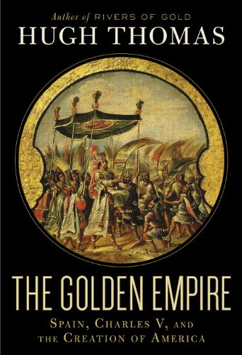 The Golden Empire: Spain, Charles V, and the Creation of America 9781400061259