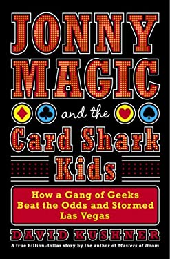 Jonny Magic and the Card Shark Kids: How a Gang of Geeks Beat the Odds and Stormed Las Vegas 9781400064076