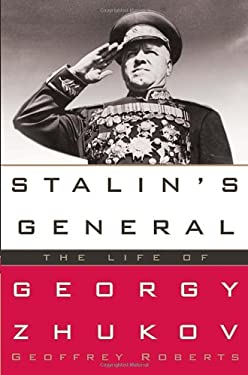 Stalin's General: The Life of Georgy Zhukov 9781400066926