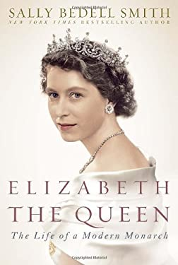 Elizabeth the Queen: The Life of a Modern Monarch 9781400067893