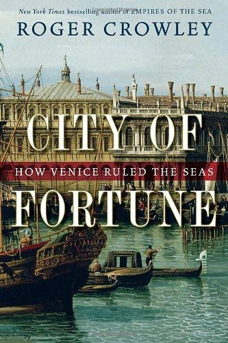 City of Fortune: How Venice Ruled the Seas 9781400068203