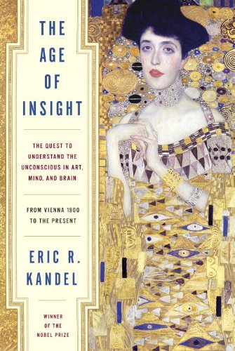 The Age of Insight: The Quest to Understand the Unconscious in Art, Mind, and Brain, from Vienna 1900 to the Present 9781400068715