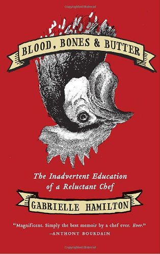 Blood, Bones & Butter: The Inadvertent Education of a Reluctant Chef 9781400068722