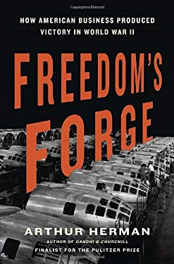 Freedom's Forge: How American Business Produced Victory in World War II 9781400069644