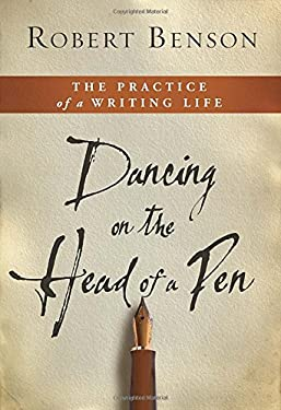 Dancing on the Head of a Pen: The Practice of a Writing Life 9781400074358