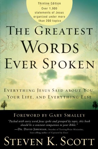 The Greatest Words Ever Spoken: Everything Jesus Said about You, Your Life, and Everything Else (Thinline Ed.) 9781400074631