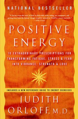 Positive Energy: 10 Extraordinary Prescriptions for Transforming Fatigue, Stress, and Fear Into Vibrance, Strength, and Love 9781400082162