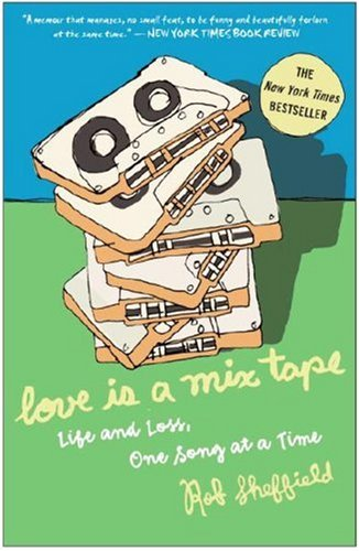 Love Is a Mix Tape: Life and Loss, One Song at a Time 9781400083039