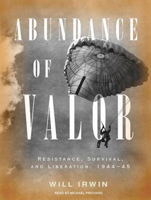 Abundance of Valor: Resistance, Survival, and Liberation: 1944-45 9781400114238