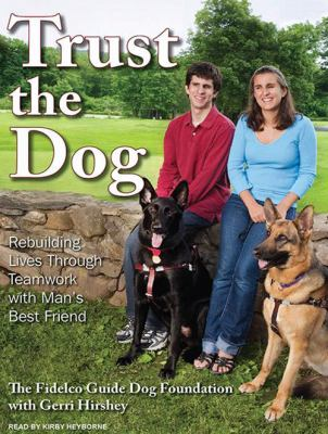 Trust the Dog: Rebuilding Lives Through Teamwork with Man's Best Friend 9781400115068