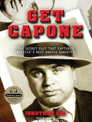 Get Capone: The Secret Plot That Captured America's Most Wanted Gangster 9781400115310