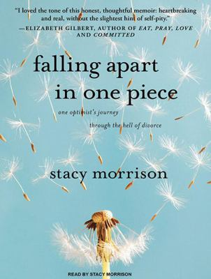 Falling Apart in One Piece: One Optimist's Journey Through the Hell of Divorce 9781400115525