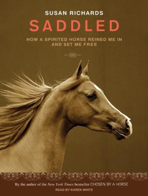 Saddled: How a Spirited Horse Reined Me in and Set Me Free 9781400115761