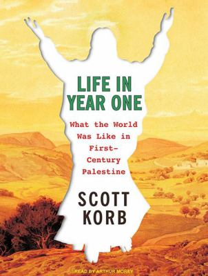 Life in Year One: What the World Was Like in First-Century Palestine 9781400115884