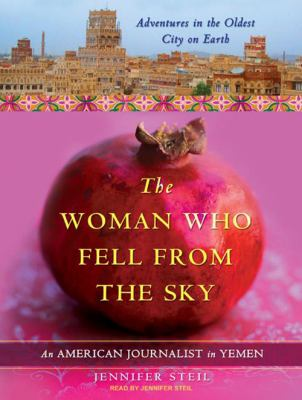 The Woman Who Fell from the Sky: An American Journalist in Yemen 9781400117239
