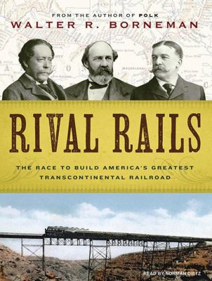 Rival Rails: The Race to Build America's Greatest Transcontinental Railroad 9781400117680