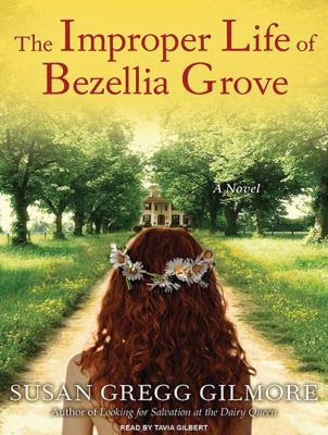 The Improper Life of Bezellia Grove 9781400118342