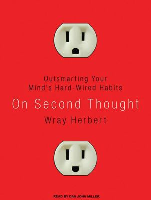 On Second Thought: Outsmarting Your Mind's Hard-Wired Habits 9781400118380