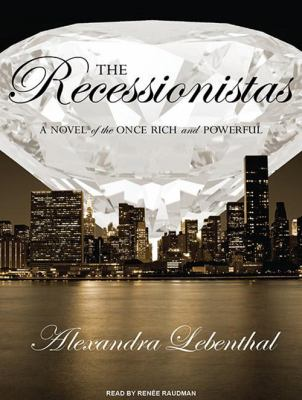 Recessionistas: A Novel of the Once Rich and Powerful 9781400118427