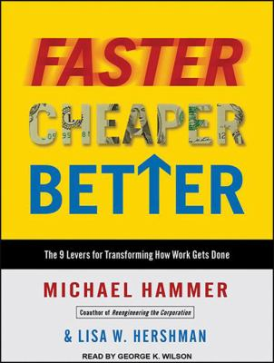 Faster, Cheaper, Better: The 9 Levers for Transforming How Work Gets Done 9781400118595