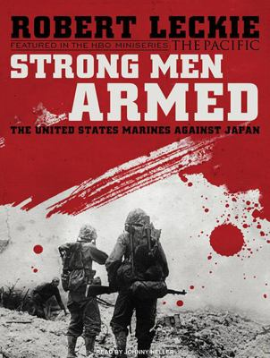 Strong Men Armed: The United States Marines Against Japan 9781400118762