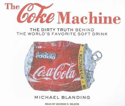 The Coke Machine: The Dirty Truth Behind the World's Favorite Soft Drink 9781400118946