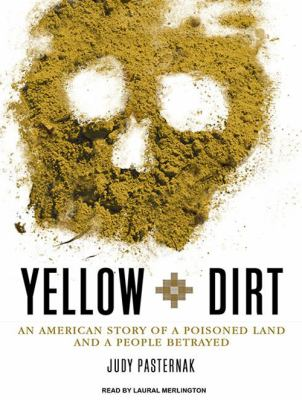 Yellow Dirt: An American Story of a Poisoned Land and a People Betrayed 9781400119066