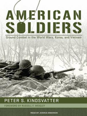 American Soldiers: Ground Combat in the World Wars, Korea, and Vietnam 9781400119509