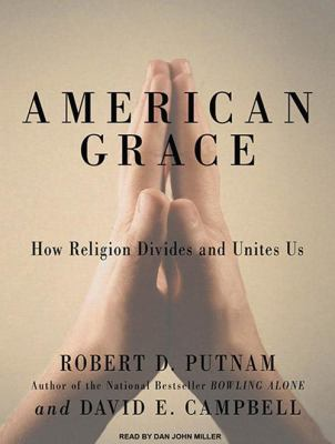 American Grace: How Religion Divides and Unites Us 9781400119578