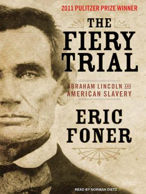 The Fiery Trial: Abraham Lincoln and American Slavery 9781400119608