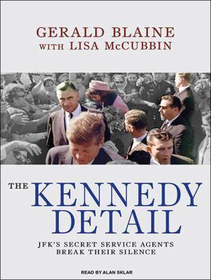 The Kennedy Detail: JFK's Secret Service Agents Break Their Silence 9781400119691