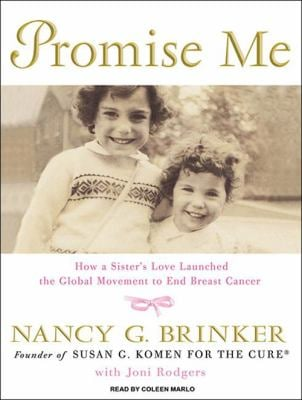 Promise Me: How a Sister's Love Launched the Global Movement to End Breast Cancer 9781400119745