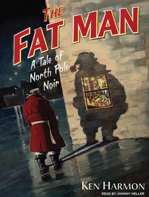 The Fat Man: A Tale of North Pole Noir 9781400119868