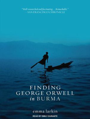 Finding George Orwell in Burma 9781400147472