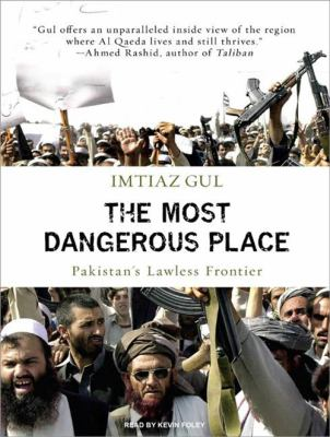 The Most Dangerous Place: Pakistan's Lawless Frontier 9781400147977