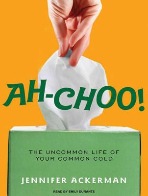 Ah-Choo!: The Uncommon Life of Your Common Cold 9781400148738