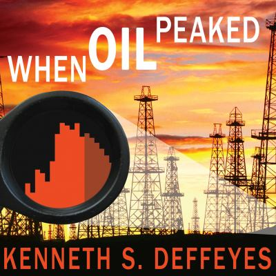 When Oil Peaked 9781400148912