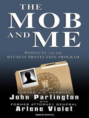 The Mob and Me: Wiseguys and the Witness Protection Program 9781400148929
