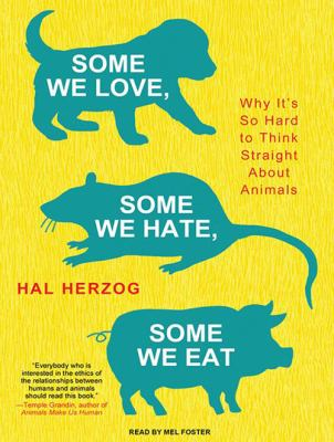 Some We Love, Some We Hate, Some We Eat: Why It's So Hard to Think Straight about Animals 9781400149216
