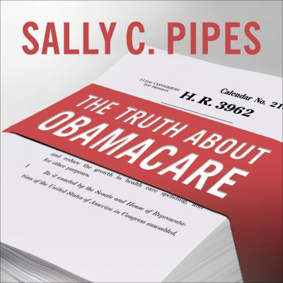 The Truth about Obamacare: What They Don't Want You to Know about Our New Health Care Law 9781400149285