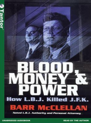 Blood, Money & Power: How L.B.J. Killed J.F.K. 9781400151059
