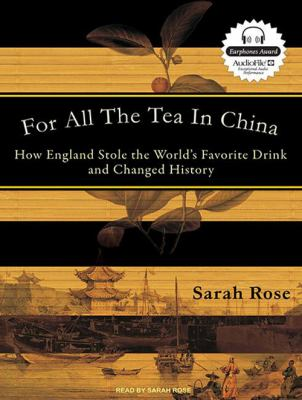 For All the Tea in China: How England Stole the World's Favorite Drink and Changed History 9781400165377