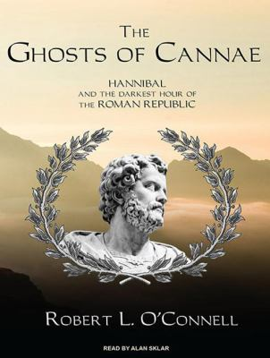 The Ghosts of Cannae: Hannibal and the Darkest Hour of the Roman Republic 9781400167227