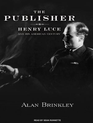 The Publisher: Henry Luce and His American Century 9781400167593